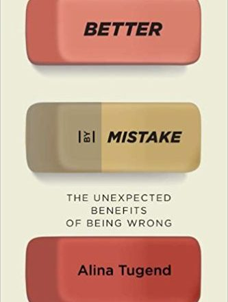 Better By Mistake: The Unexpected Benefits of Being Wrong – Alina Tugend