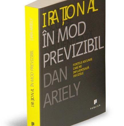Irational in mod previzibil. Fortele ascunse care ne influenteaza deciziile – Dan Ariely